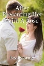 After Presenting Her With A Rose