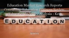 Education Market Research Reports Consulting, Education Business Review, Education Industry Analysis : Ken Research