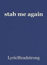 stab me again