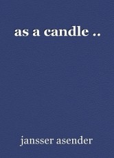 as a candle ..