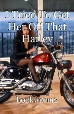 I Tried To Get Her Off That Harley