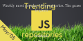 Weekly most popular JS repositories. The grass is green