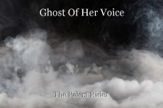 Ghost Of Her Voice