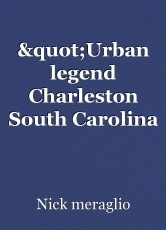 """Urban legend Charleston South Carolina 2"""