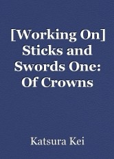 [Working On] Sticks and Swords One: Of Crowns Bathed in Moonlight