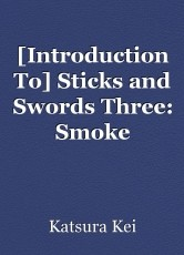[Introduction To] Sticks and Swords Three: Smoke Amongst The Snow