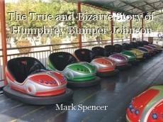 The True and Bizarre Story of Humphrey Bumper Johnson