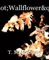 """Wallflower"""