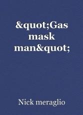"""""""Gas mask man"""""""