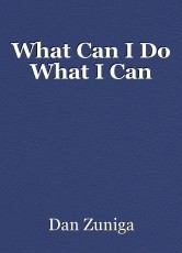 What Can I Do What I Can