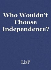 Who Wouldn't Choose Independence?