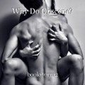 Why Do Obscene?