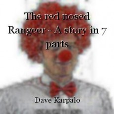 The red nosed Rangeer - A story in 7 parts