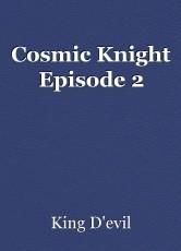 Cosmic Knight Episode 2