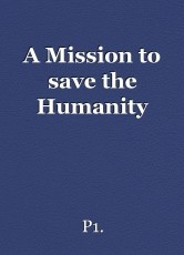 A Mission to save the Humanity