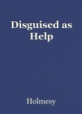 Disguised as Help