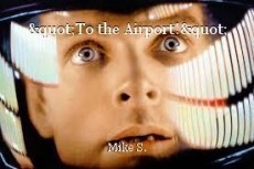 """""""To the Airport!"""""""