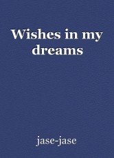 Wishes in my dreams