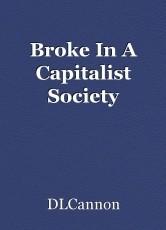Broke In A Capitalist Society