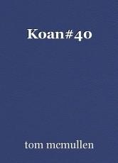 Koan#40