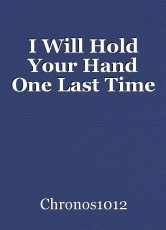 I Will Hold Your Hand One Last Time