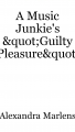 "A Music Junkie's ""Guilty Pleasure"" Songs"