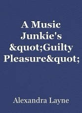 """A Music Junkie's """"Guilty Pleasure"""" Songs"""