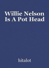Willie Nelson Is A Pot Head