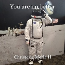 You are no better