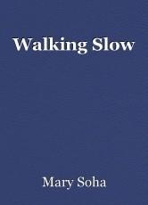 Walking Slow