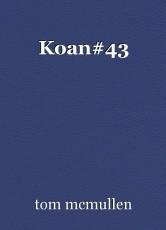 Koan#43