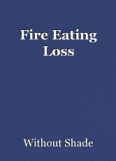 Fire Eating Loss