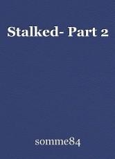 Stalked- Part 2