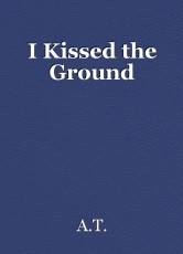 I Kissed the Ground