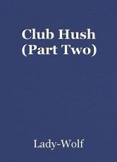 Club Hush (Part Two)