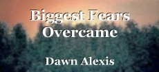Biggest Fears Overcame