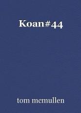 Koan#44