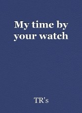 My time by your watch