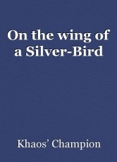 On the wing of a Silver-Bird