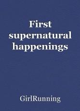 First supernatural happenings