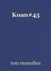 Koan#45