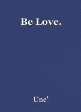 Be Love.