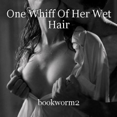 One Whiff Of Her Wet Hair