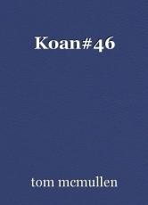 Koan#46