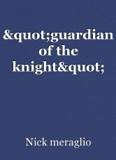 """guardian of the knight"""
