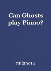 Can Ghosts play Piano?