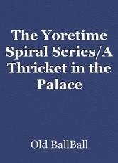 The Yoretime Spiral Series/A Thricket in the Palace