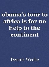 obama's tour to africa is for no help to the continent