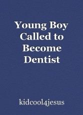 Young Boy Called to Become Dentist