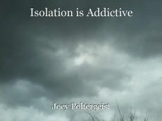 Isolation is Addictive
